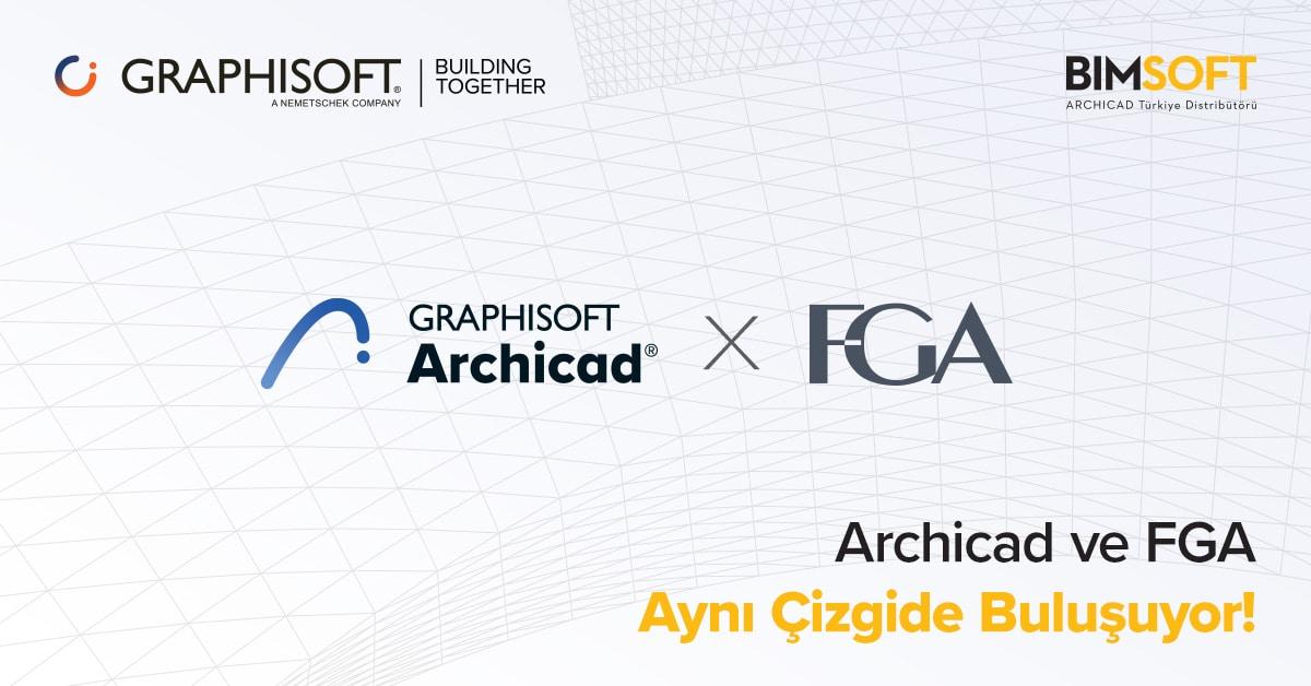 Archicad ve FGA Aynı Çizgide Buluşuyor! 2